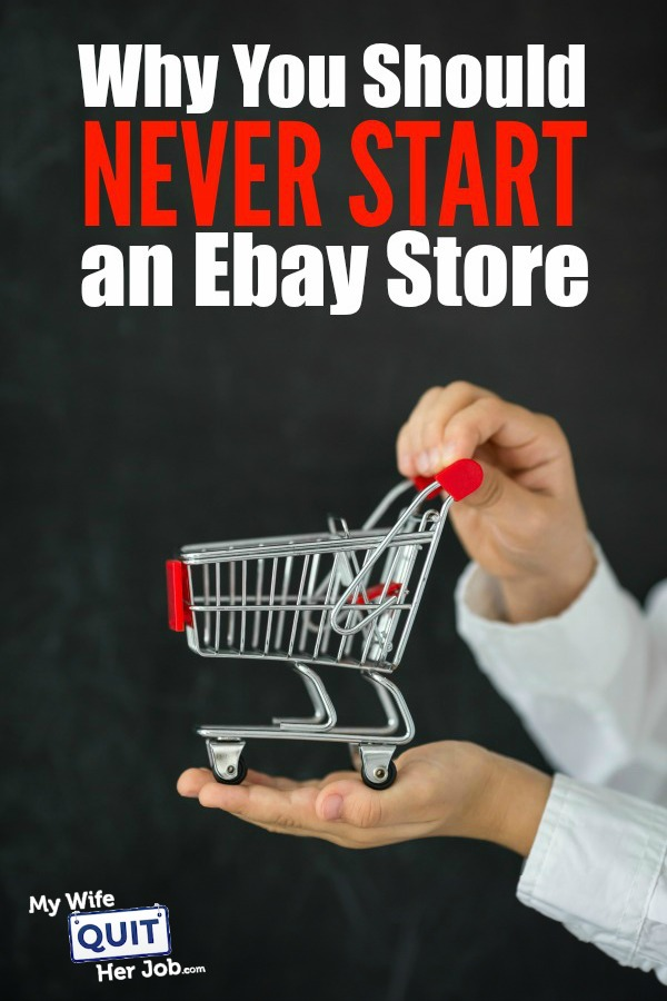 Why You Should Never Start an Ebay Store - MyWifeQuitHerJob.com
