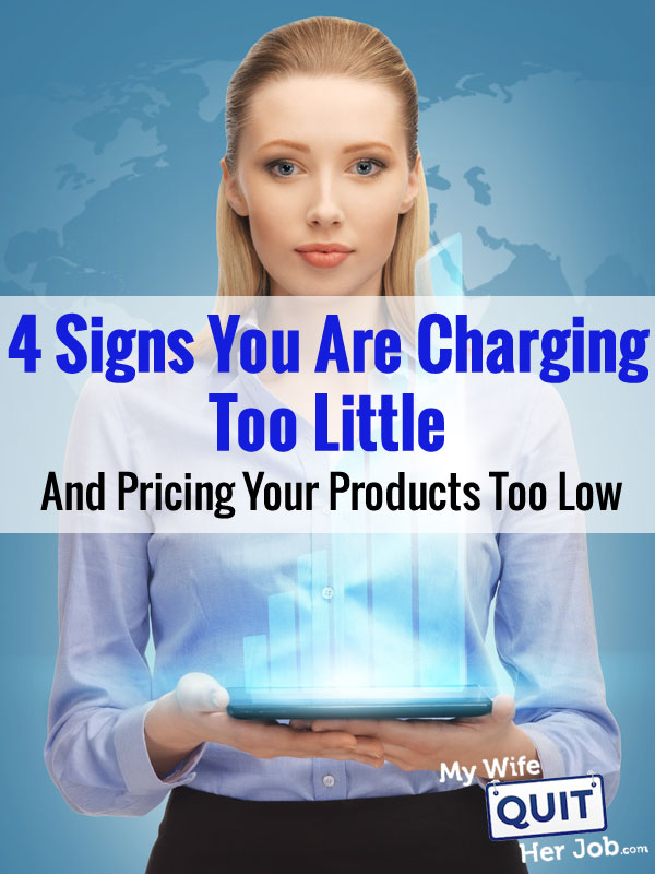 4 Signs You Are Charging Too Little And Pricing Your Products Too Low