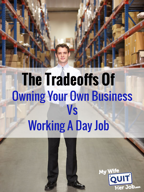 The Tradeoffs Of Owning Your Own Business Vs Working A Day Job