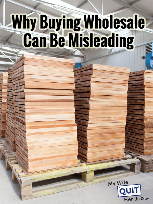 Why Buying Wholesale Can Be Misleading