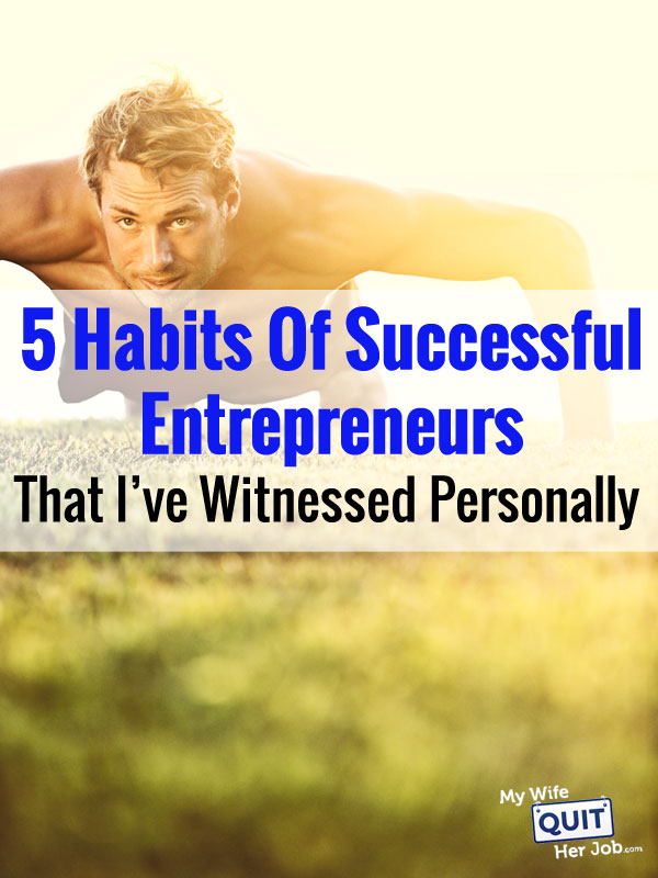 5 Habits Of Successful Entrepreneurs That I've Witnessed Personally