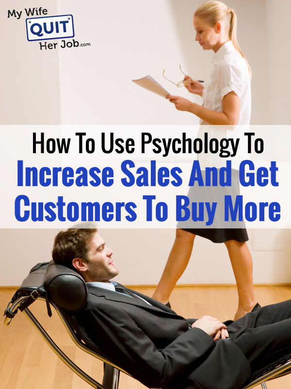 How To Use Psychology To Increase Sales And Get Customers To Buy More