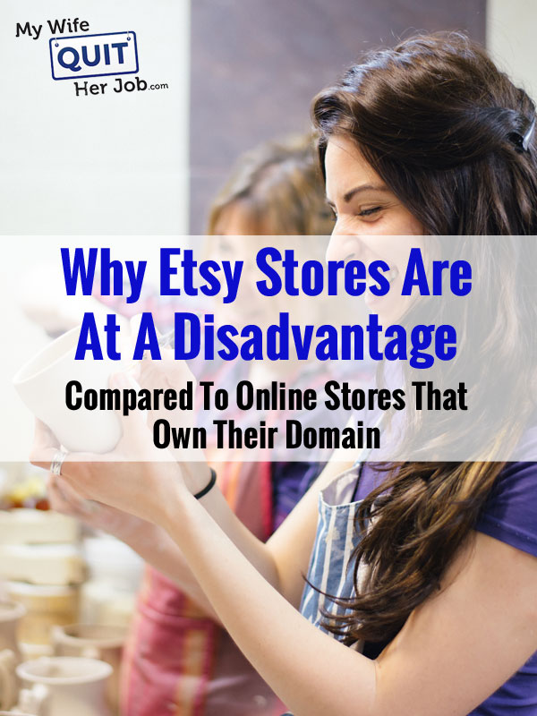Why Etsy Stores Are At A Disadvantage Compared To Online Stores That Own Their Domain