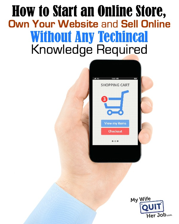 How to Start an Online Store, Own Your Website and Sell Online Without Any Technical Knowledge Required