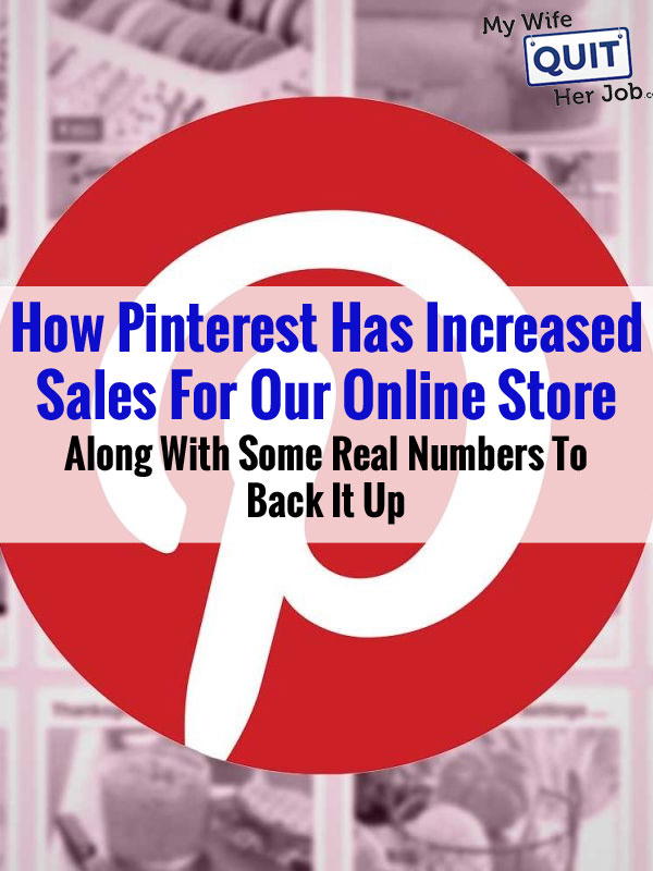 How Pinterest Has Increased Sales For Our Online Store Along With Some Real Numbers To Back It Up