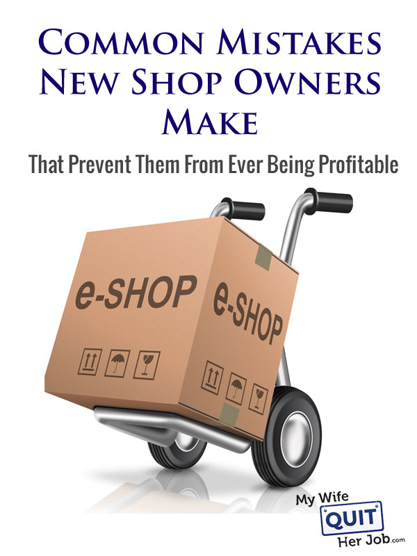 Common Mistakes New Online Store Owners Make That Prevent Them From Ever Being Profitable