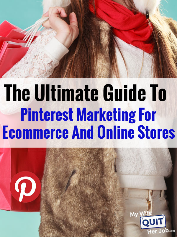 Pinterest Marketing For Ecommerce And Online Stores - The Ultimate Guide