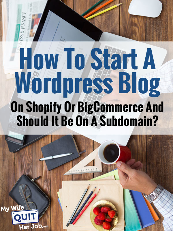 How To Start A WordPress Blog On A Shopify Or BigCommerce Store And Should It Be On A Subdomain?