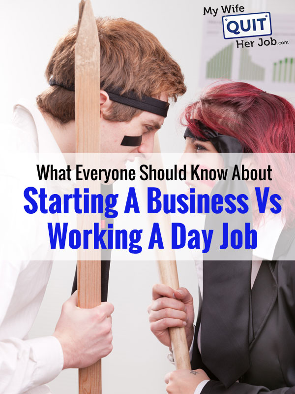 What Everyone Should Know About Starting A Business Vs Working A Day Job