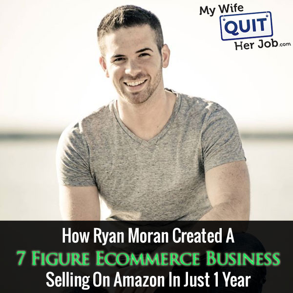 036: How Ryan Moran Created A 7 Figure Ecommerce Business On Amazon