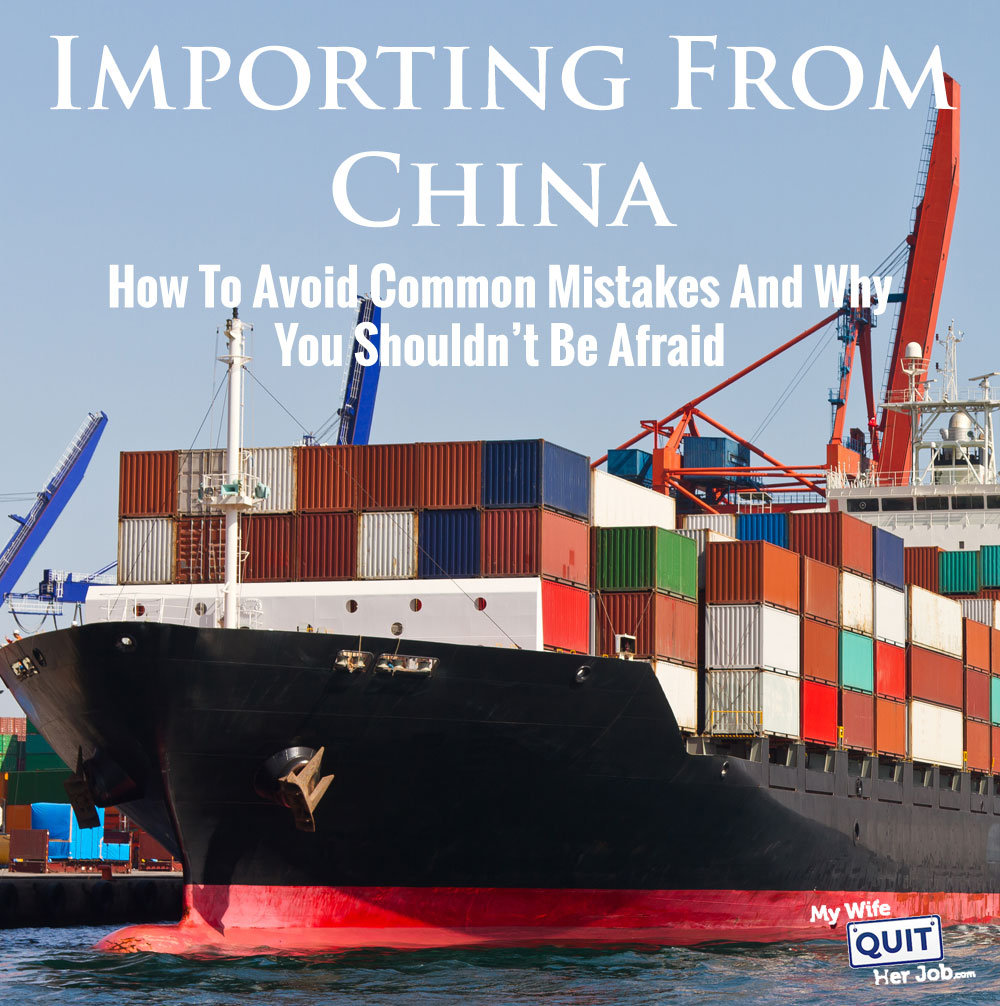 Importing From China How To Avoid Common Mistakes And Why You Shouldn't Be Afraid
