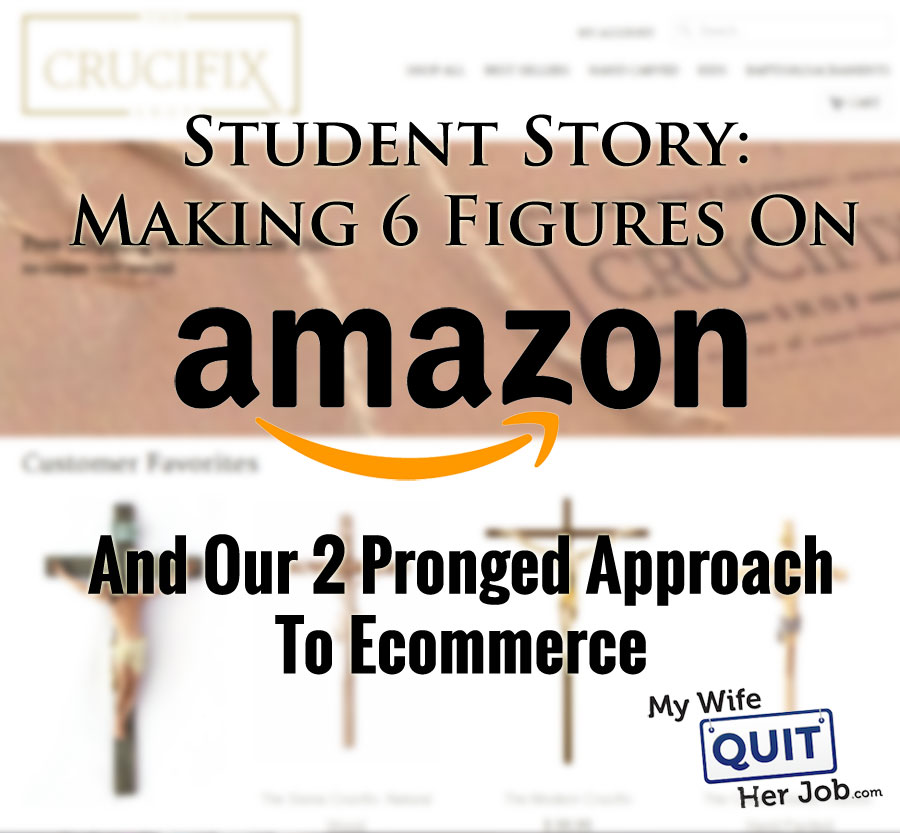 Student Story: Making 6 Figures With Amazon And Our 2 Prong Approach To Ecommerce