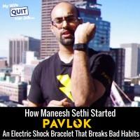 How Maneesh Sethi Created Pavlok, An Electric Shock Bracelet That Breaks Your Bad Habits