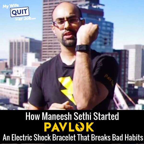 How Maneesh Sethi Created Pavlok, An Electric Shock Bracelet That Breaks Your Bad Habits