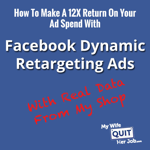 How To Make A 12x Return On Your Ad Spend With Facebook Dynamic Retargeting