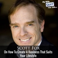 Scott Fox On How To Create A Business That Suits Your Lifestyle