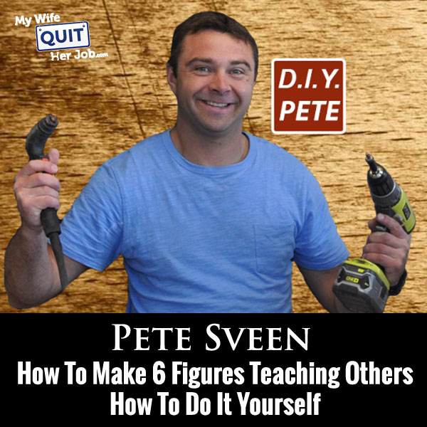 How To Make 6 Figures Teaching People How To Do It Yourself With Pete Sveen