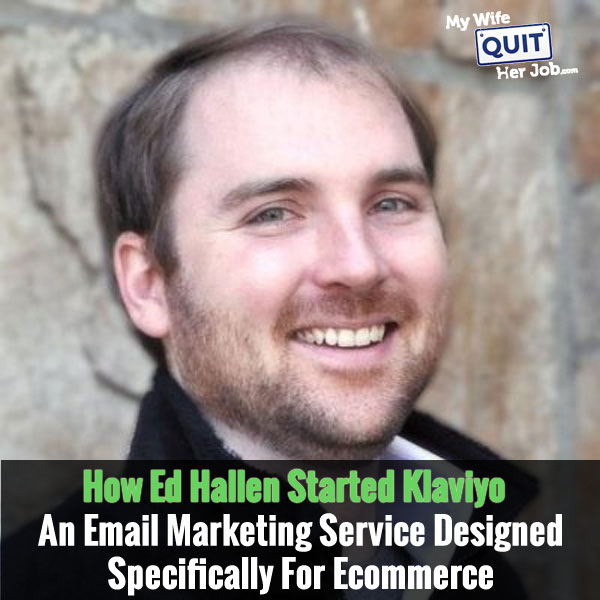 How Ed Hallen Started Klaviyo An Email Marketing Service Designed Specifically For Ecommerce