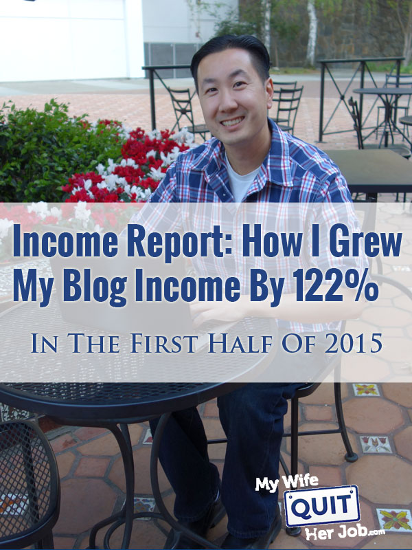 Income Report: How I Grew My Blog Income By 122% In The First Half Of 2015