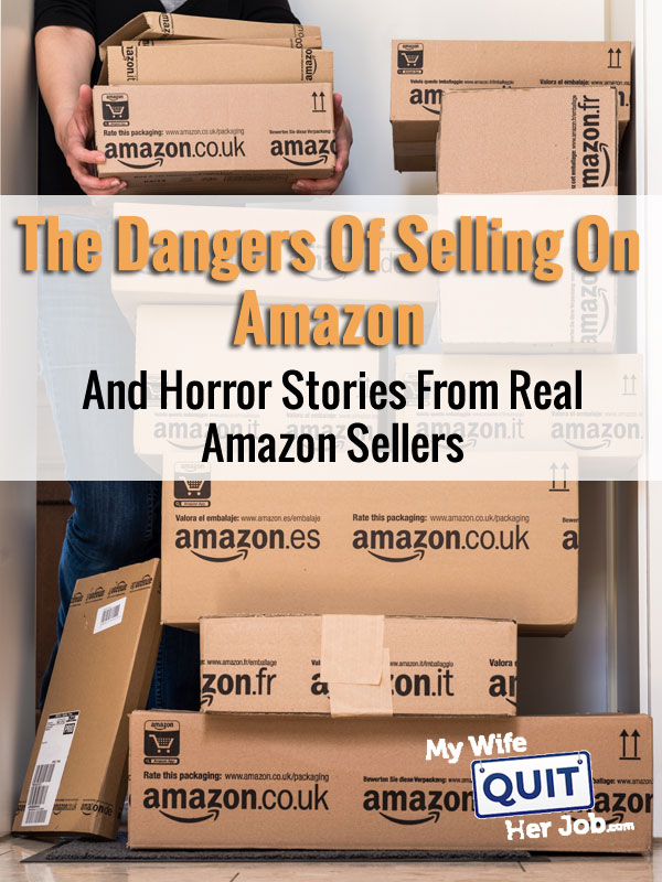 The Dangers Of Selling On Amazon And Horror Stories From Real Amazon Sellers