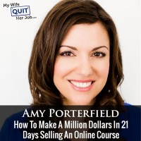 How To Make A Million Dollars In 21 Days Selling An Online Course With Amy Porterfield