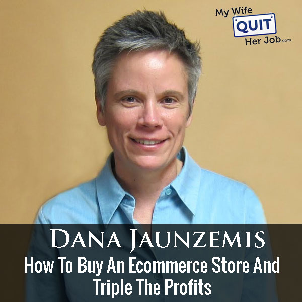 How To Buy An Ecommerce Store And Triple The Profits With Dana Jaunzemis