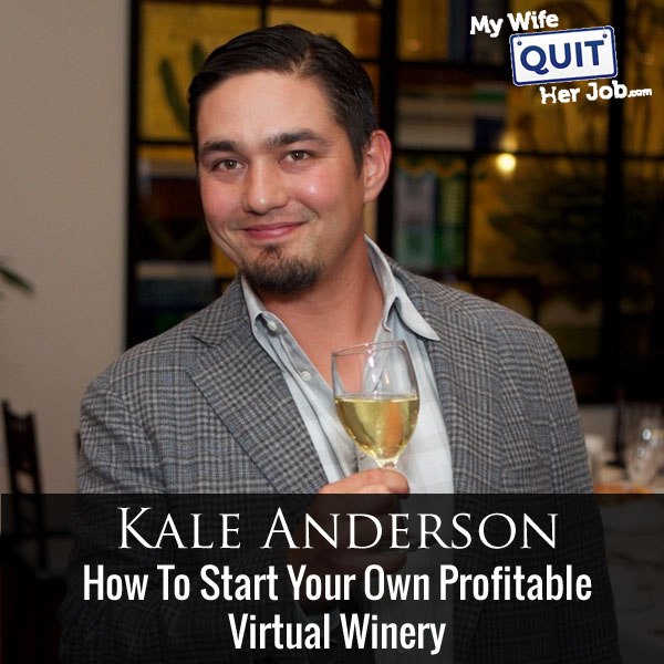 086: How To Start Your Own Profitable Virtual Winery With Kale Anderson