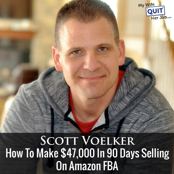 How To Make $47,000 In 90 Days Selling On Amazon FBA With Scott Voelker