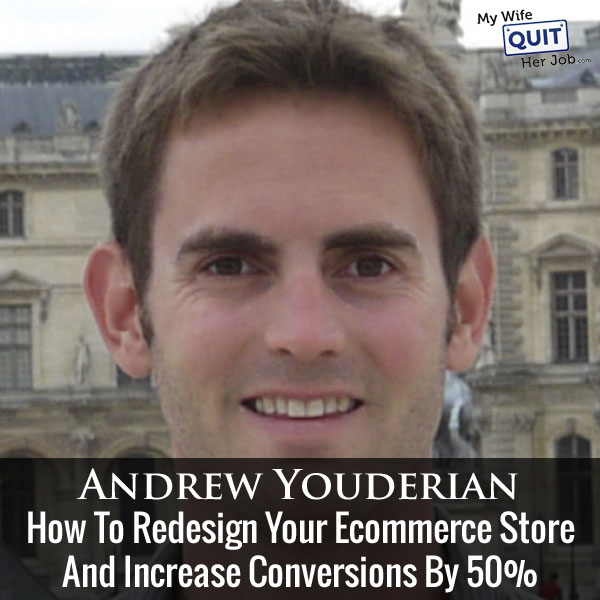 How To Redesign Your Ecommerce Store And Increase Conversions By 50% With Andrew Youderian