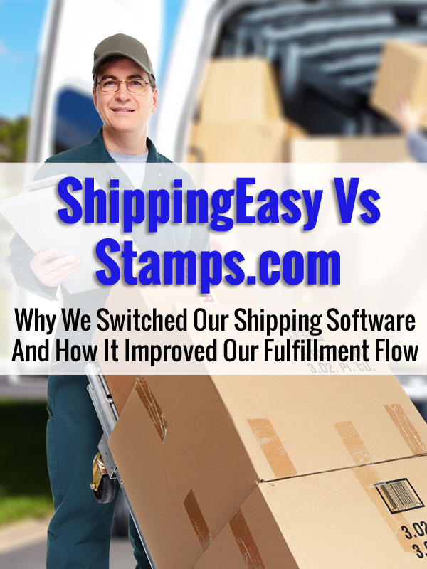 ShippingEasy Vs Stamps.com - Why We Switched Our Shipping Software And How It Improved Our Fulfillment Flow