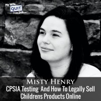 091: CPSIA Testing And How To Legally Sell Childrens Products Online With Misty Henry