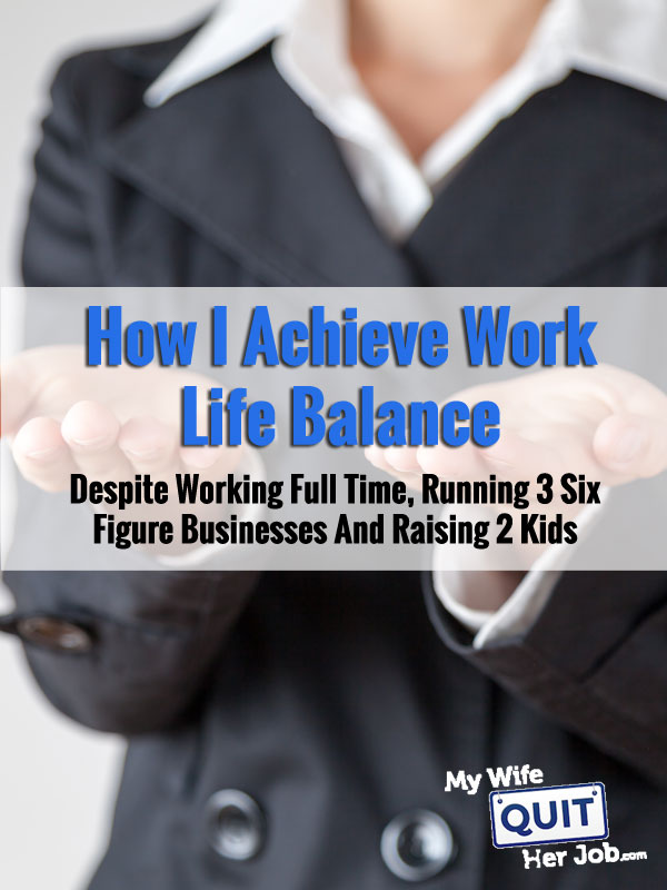 How I Achieve Work Life Balance Despite Working Full Time, Running 3 Businesses And Caring For 2 Kids