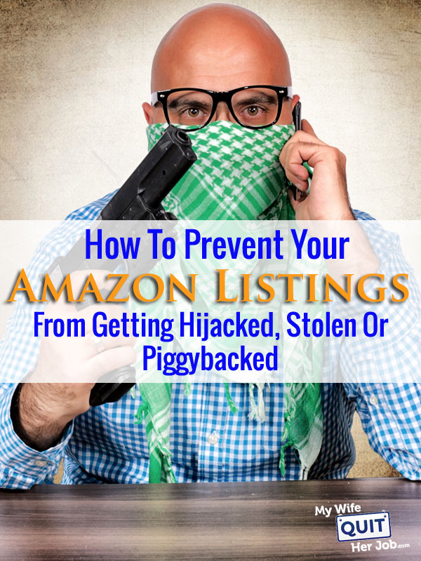 How To Prevent Your Amazon Listings From Getting Hijacked, Stolen Or Piggybacked