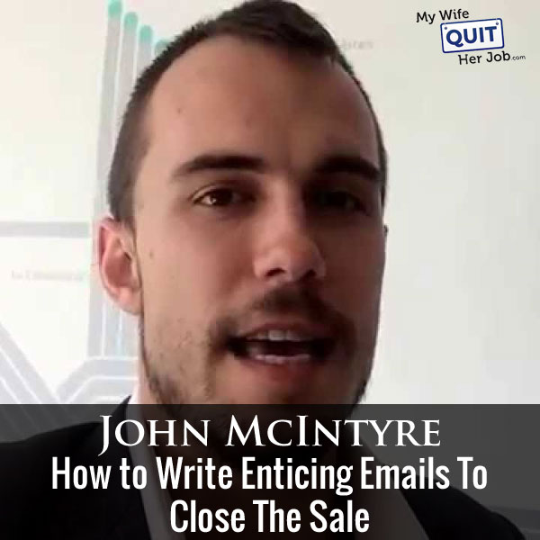 093: How To Write Enticing Emails To Close The Sale With John McIntyre