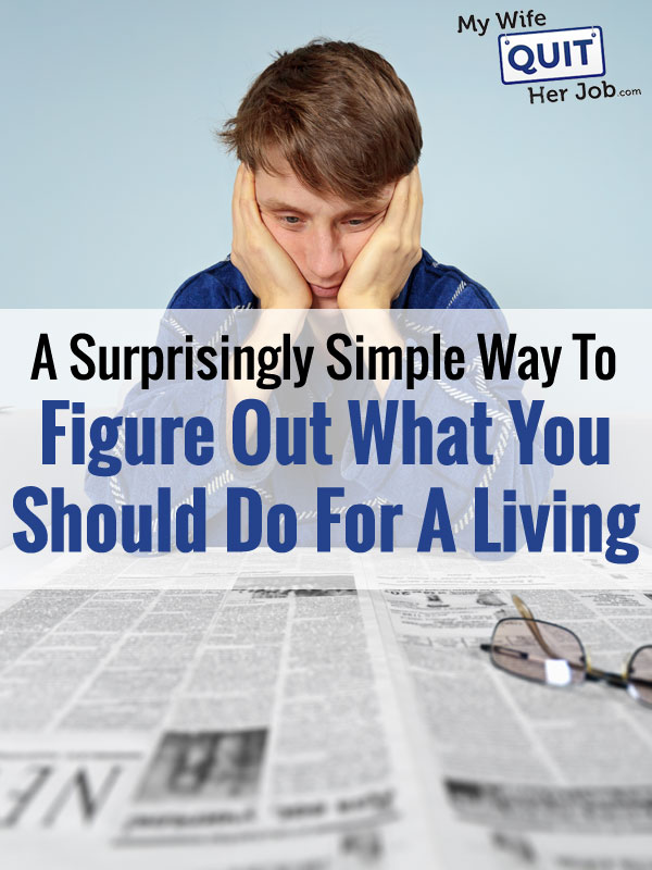 A Simple Way To Figure Out What You Should Do For A Living