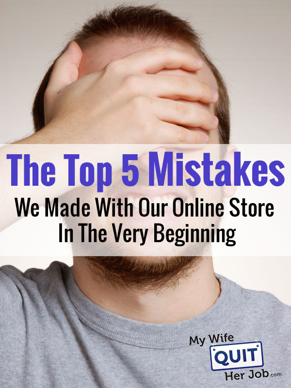 Top 5 Mistakes We Made Early On With Our Online Store