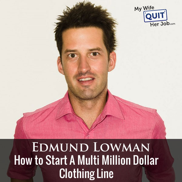 102: How to Start A Multi Million Dollar Clothing Line With Edmund Lowman