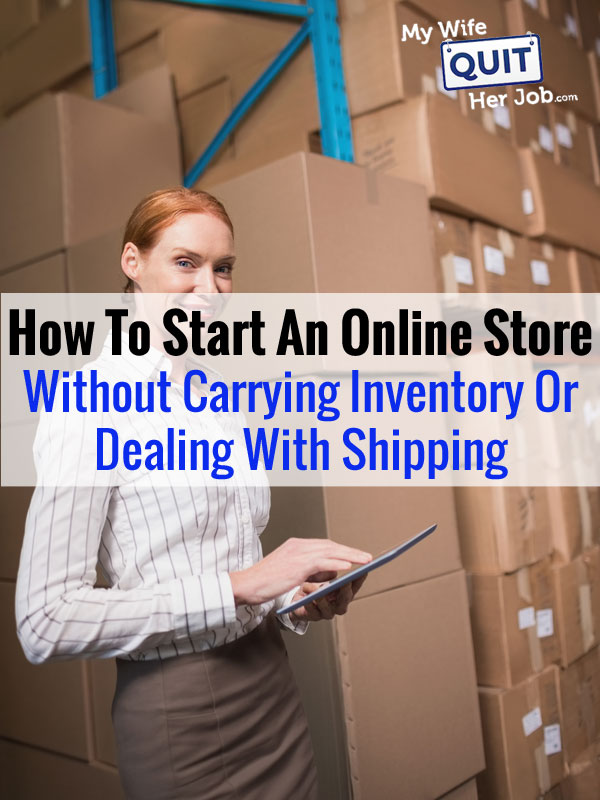 How To Start An Online Store Without Carrying Inventory Or Dealing With Shipping