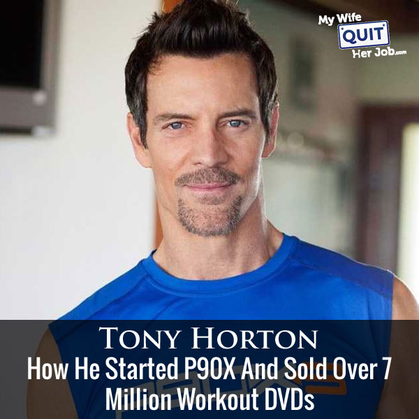 How Tony Horton Started P90X and Sold Over 7 Million Workout DVDs