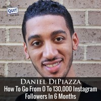 103: How To Go From 0 To 130,000 Instagram Followers In 6 Months With Daniel DiPiazza