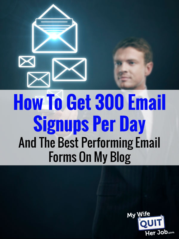 How I Get 300 Email Signups Per Day And The Best Converting Forms On My Blog