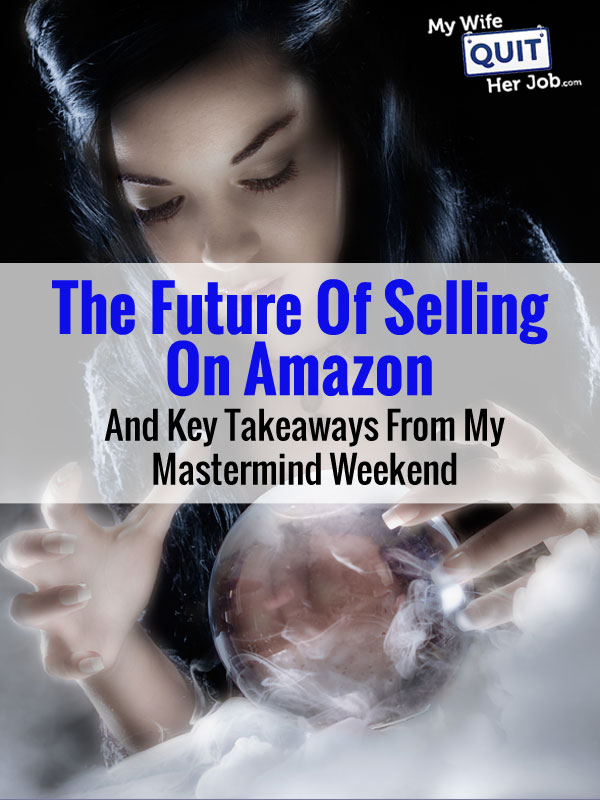 The Future Of Selling On Amazon And Key Takeaways From My Mastermind Weekend