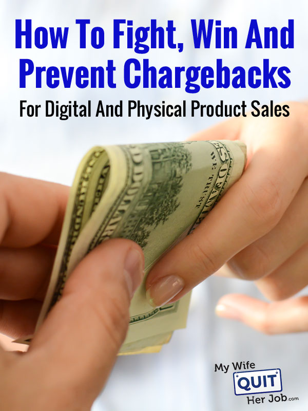 How To Fight, Win And Prevent A Credit Card Chargeback For Physical And Digital Product Sales