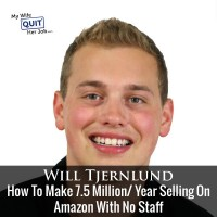 109: How To Make 7.5 Million Per Year Selling On Amazon With Will Tjernlund