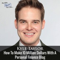 How To Make 10 Million Dollars With A Personal Finance Blog With Kyle Taylor