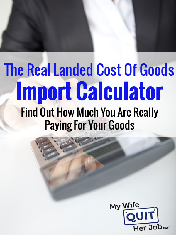 Real Landed Cost Of Goods Import Calculator - How Much Are You Really Paying For Your Goods?