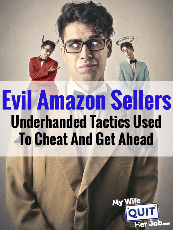 Underhanded Tactics That Evil Amazon Sellers Are Using To Cheat And Get Ahead