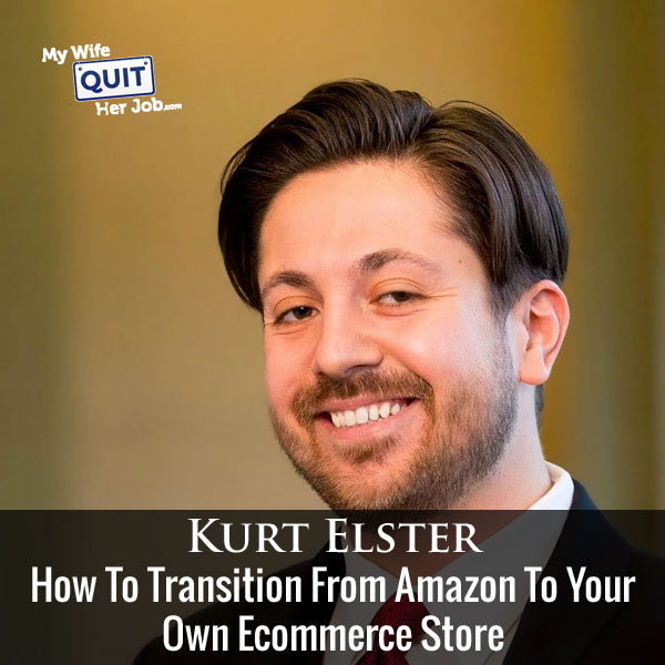 How To Transition From Amazon To Your Own Ecommerce Store With Kurt Elster