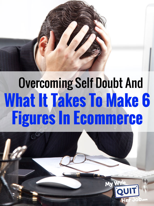 Overcoming Self Doubt And What It Takes To Make 6 Figures In Ecommerce
