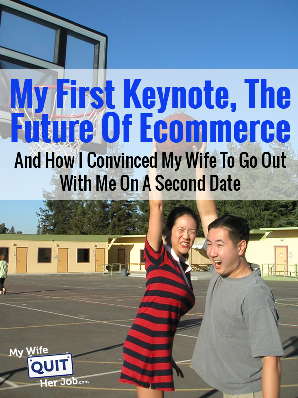 My First Keynote, The Future Of Ecommerce, And How I Convinced My Wife To Go Out On A Second Date